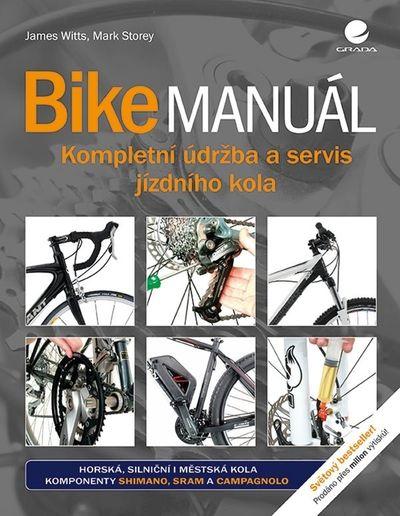 Bike manuál: Kompletní údržba a servis jízdního kola - James Witts, Mark Storey [kniha]