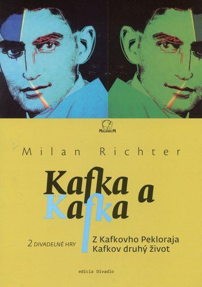 Kafka a Kafka: Z Kafkovho Pekloraja Kafkov druhý život - Milan Richter [kniha]