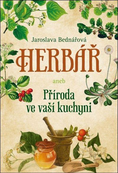 Herbář aneb Příroda ve vaší kuchyni - Jaroslava Bednářová [kniha]