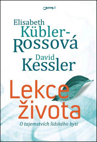 Lekce života: O tajemství lidského bytí - David Kessler, Elisabeth Kübler - Rossová [kniha]