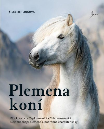 Plemena koní: Plnokrevníci, Teplokrevníci, Chladnokrevníci ... - Silke Behlingová [kniha]