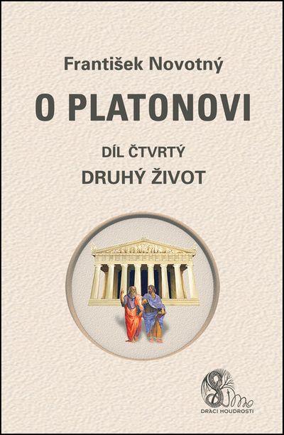 O Platonovi Díl čtvrtý Druhý život - František Novotný [kniha]