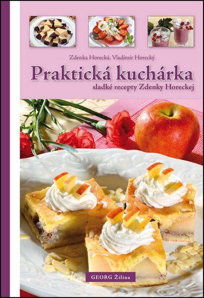 Praktická kuchárka: sladké recepty Zdenky Horeckej - Vladimír Horecký, Zdenka Horecká [kniha]
