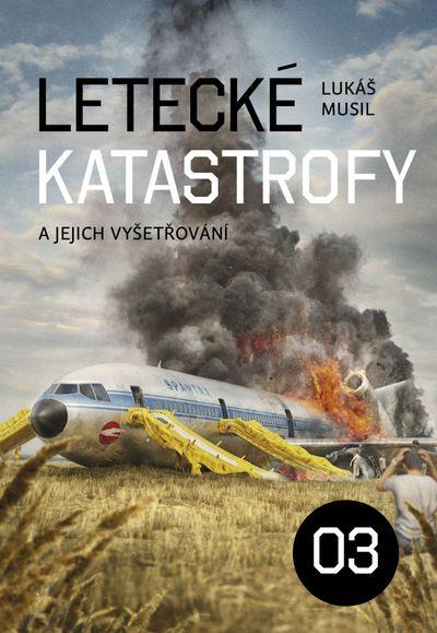 Letecké katastrofy a jejich vyšetřování 3 - Lukáš Musil [kniha]