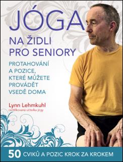 Jóga na židli pro seniory: Protahování a pozice, které můžete provádět vsedě doma - Lynn Lehmkuhl [kniha]