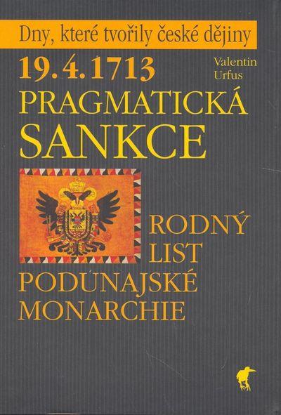 Pragmatická sankce: 19.4.1713 Rodný list podunajské monarchie - Valentin Urfus [kniha]