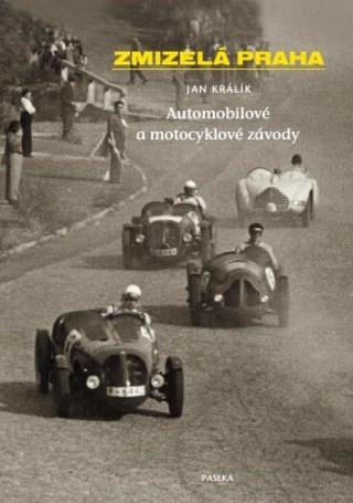 Zmizelá Praha Automobilové a motocyklové závody - Jan Králík [kniha]