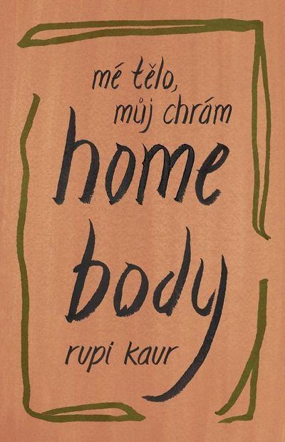 Home Body: Mé tělo, můj chrám - Rupi Kaur [kniha]