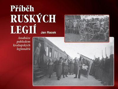 Příběh ruských legií: Anabáze pohledem kralupských legionářů - Jan Racek [kniha]