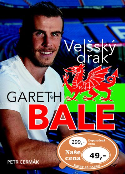 Gareth Bale Velšský drak: Jedna z největších hvězd světového fotbalu - Petr Čermák [kniha]
