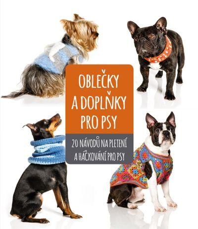 Oblečky a doplňky pro psy: 20 nápadů na pletení a háčkování pro psy - Autor Neuveden [kniha]
