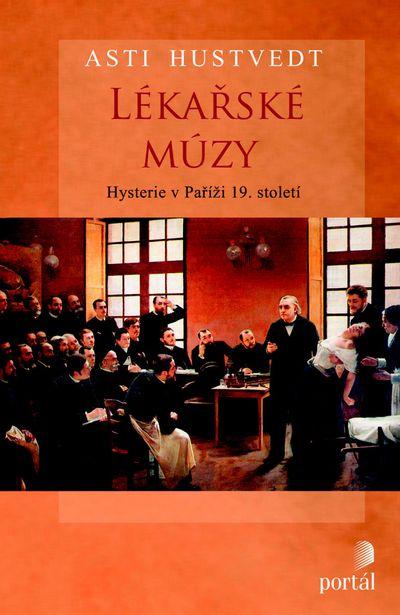 Lékařské múzy: Hysterie v Paříži 19. století - Asti Hustvedt [kniha]