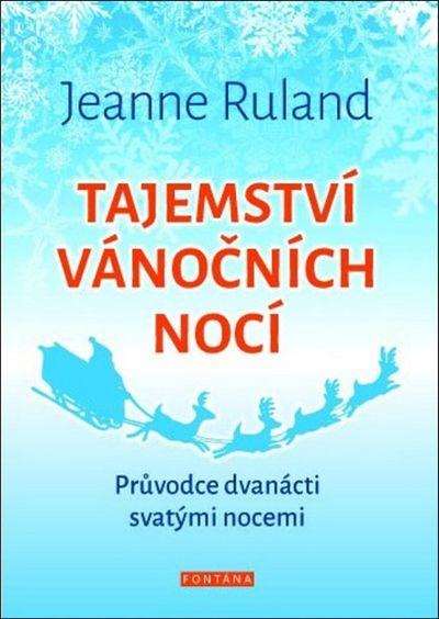 Tajemství vánočních nocí: Průvodce dvanácti svatými nocemi - Jeanne Ruland [kniha]