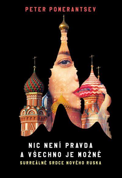 Nic není pravda a všechno je možné: Surreálné srdce nového Ruska - Peter Pomerantsev [kniha]