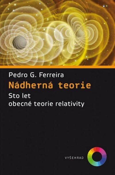 Nádherná teorie: Sto let obecné teorie relativity - Pedro G. Ferreira [kniha]