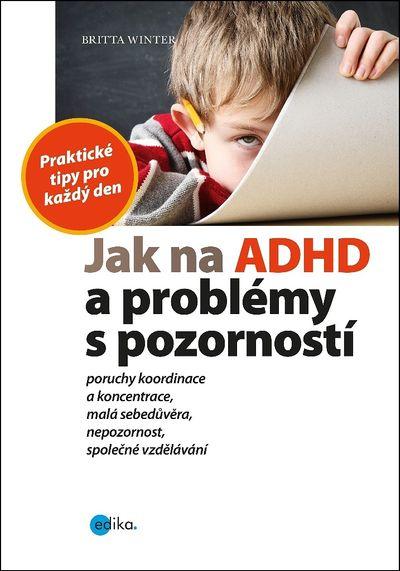 Jak na ADHD a problémy s pozorností: Praktické tipy pro každý den - Britta Winter [kniha]