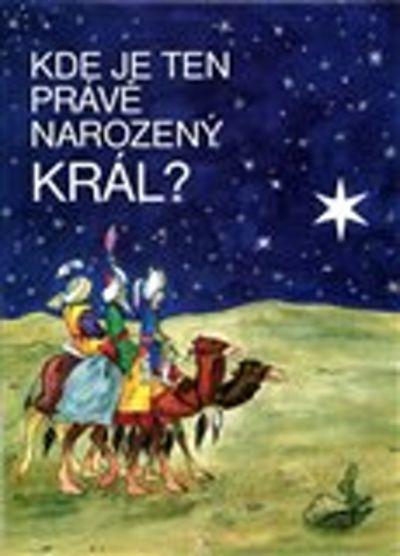 Kde je ten právě narozený Král - Česlava Talafantová [kniha]