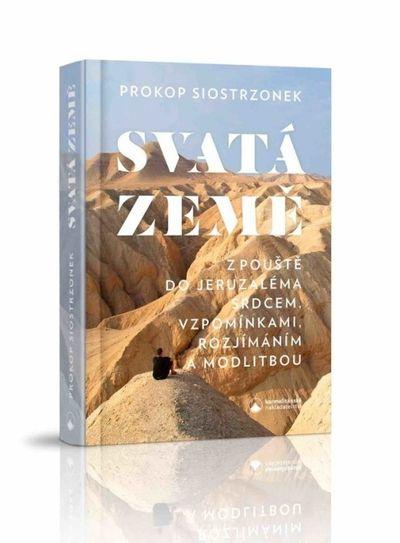 Svatá země: Z pouště do Jeruzaléma srdcem, vzpomínkami, rozjímáním a modlitbou - Petr Prokop Siostrz
