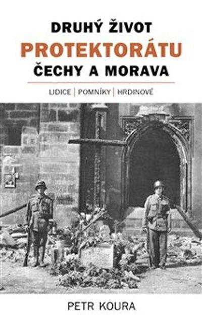 Druhý život Protektorátu Čechy a Morava - Petr Koura [kniha]
