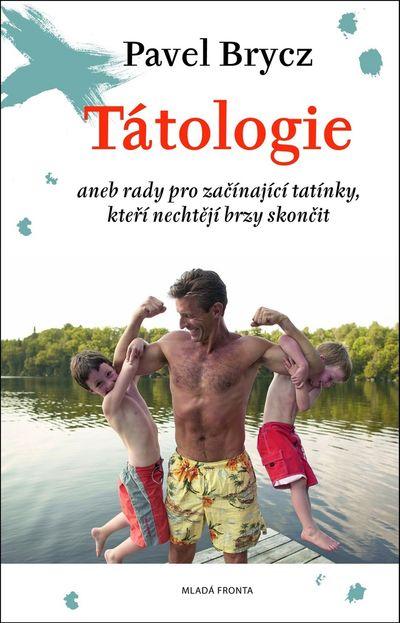 Tátologie: aneb rady pro začínající tatínky, kteří nechtějí brzy skončit - Pavel Brycz [kniha]