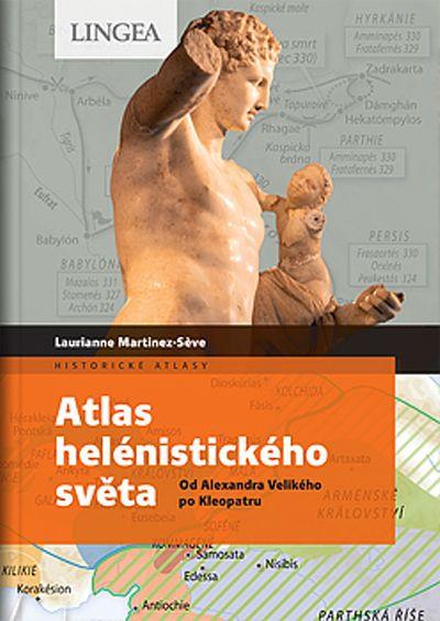 Atlas helénistického světa: Od Alexandra Velikého po Kleopatru - Laurianne Martinez-Séve, M. Benoit-Guyod [kniha]