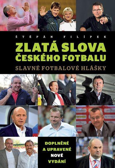 Zlatá slova českého fotbalu: Slavné fotbalové hlášky - Štěpán Filípek [kniha]