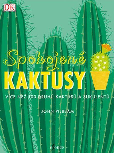 Spokojené kaktusy: Více než 100 druhů kaktusů a sukulentů - John Pilbeam [kniha]