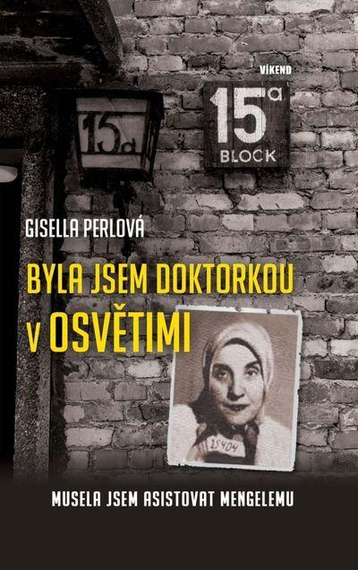 Byla jsem doktorkou v Osvětimi: Musela jsem asistovat Mengelemu - Gisella Perlová [kniha]