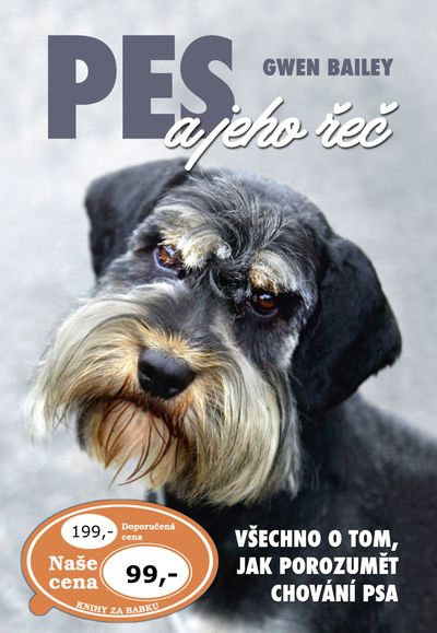 Pes a jeho řeč: Všechno o tom, jak porozumět chování psa - Gwen Bailey [kniha]