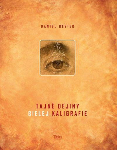 Tajné dejiny bielej kaligrafie - Daniel Hevier [kniha]