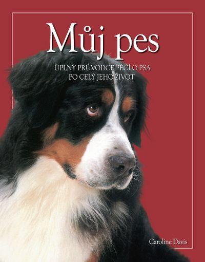 Můj pes: Úplný průvodce péčí o psa po celý jeho život - Caroline Davis [kniha]