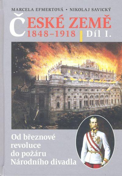 České země v letech 1848-1918 I. díl: Od březnové revoluce do požáru Národního divadla - Marcela Efm