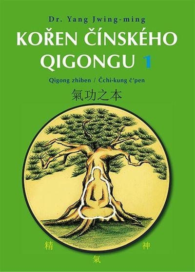 Kořen čínského Qigongu 1: Qigong zhiben / Čchi-kung č'pen - Yang Jwing-ming [kniha]