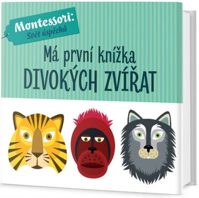 Má první knížka divokých zvířat: Montessori: Svět úspěchů - Chiara Piroddi, Agnese Baruzzi [kniha]