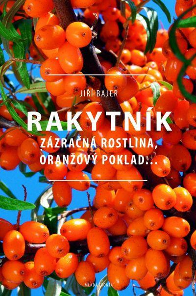 Rakytník: Zázračná rostlina, oranžový poklad... - Jiří Bajer [kniha]