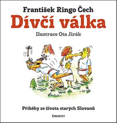 Dívčí válka: Příběhy ze života starých Slovanů - František Ringo Čech [kniha]