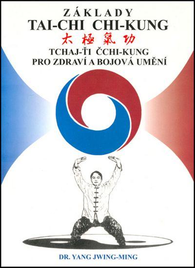 Základy tai-chi chi-kung: Tchaj -Ťi Čchi - Kung pro zdraví a bojová umění - Jwing-ming Yang [kniha]