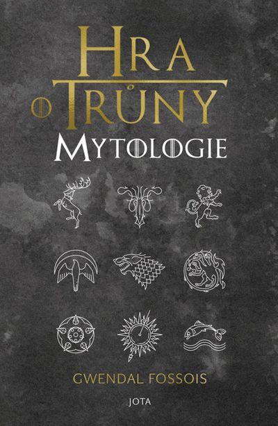 Hra o trůny Mytologie - Gwendal Fossois [kniha]