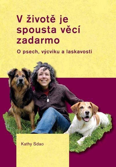 V životě je spousta věcí zadarmo: O psech, výcviku a laskavosti - Kathy Sdao [kniha]